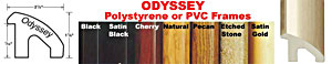 Odyssey Polystyrene or PVC Frame Colors: Black, Satin Black, Cherry, Natural, Pecan, Etched Stone, Satin Gold
