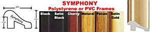 Symphony Polystyrene or PVC Frame Colors: Black, Satin Black, Cherry, Natural, Pecan, Satin Gold